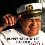 Bunny 'Striker' Lee has died (1941-2020)