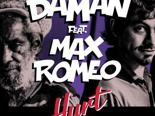 Daman feat. Max Romeo – Hurt | New Video/Single