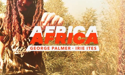 George Palmer x Irie Ites – Africa | New Video/Single