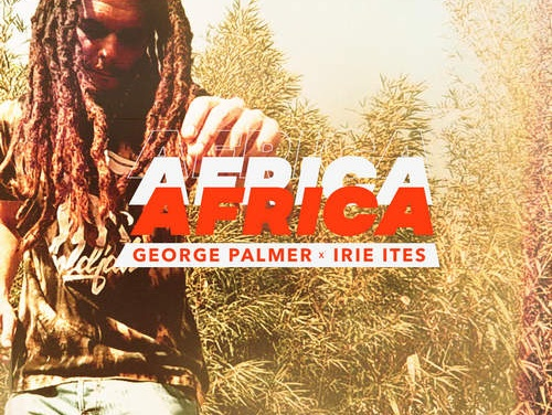 George Palmer x Irie Ites – Africa | New Video/Single