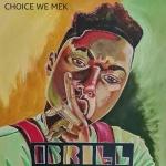 Ibrill – Choice We Mek | New Single