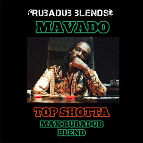 Mavado - Top Shotta Is Back (Max RubaDub Blend)