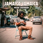 Micah Shemaiah – Jamaica Jamaica | New Single