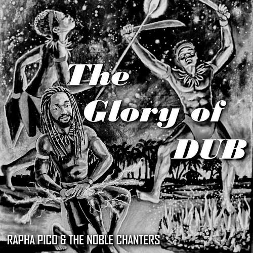 Rapha Pico & TheNoble Chanters - The Glory Of Dub