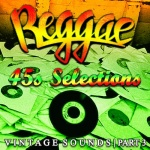 Reggae 45s Selections – Vintage Sounds Part 3