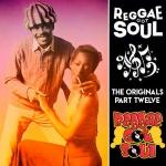 Reggae Got Soul | The Originals Part Twelve
