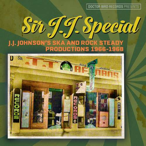 Various - Sir J.J. Special: J.J. Johnson's Ska and Rock Steady Productions 1966-1968