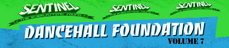 Sentinel Presents Foundation Dancehall Vol 7