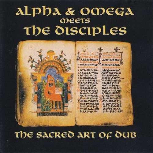 Alpha & Omega Meets The Disciples - The Sacred Art Of Dub