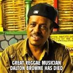 Great reggae musician Dalton Browne has died