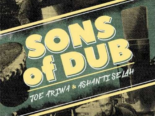 Joe Ariwa & Ashanti Selah – Sons Of Dub | New LP