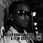 Mega Banton still has a few shots to fire!
