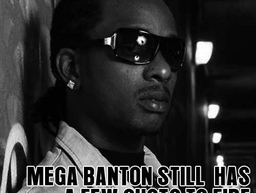 Mega Banton still has a few shots to fire!