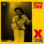 Tapper Zukie – X Is Wrong