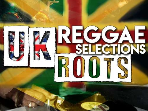 UK Reggae Selections – Roots