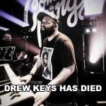 Drew Keys has died
