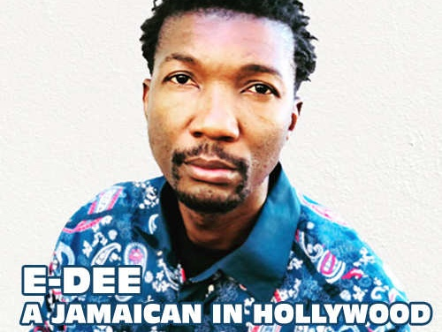 E-Dee, A Jamaican In Hollywood