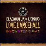 Blackout JA & Liondub – Love Dancehall | New Release