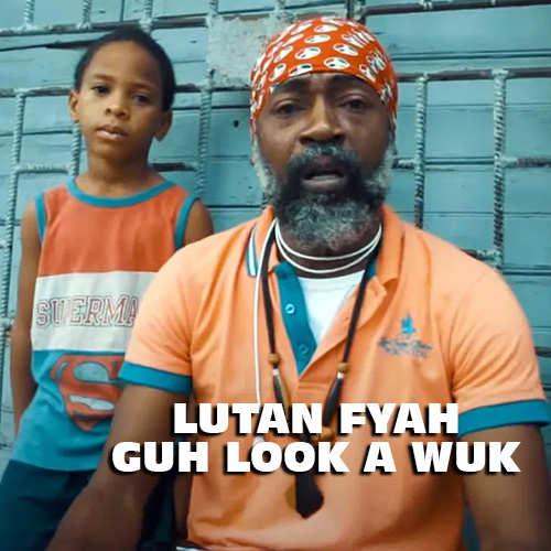 Lutan Fyah - Guh Look A Wuk