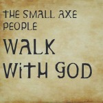 The Small Axe People – Walk With God