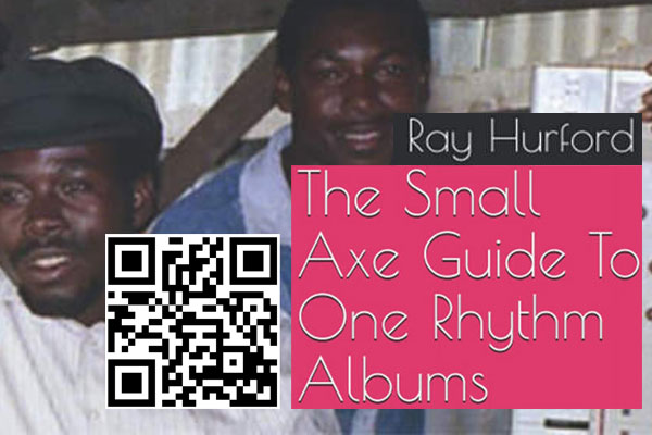 THE SMALL AXE GUIDE TO ONE RHYTHM ALBUMS