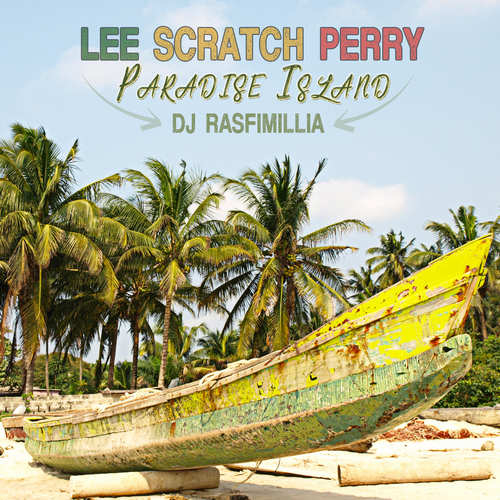 DJ Rasfimillia x Lee 'Scratch' Perry - Paradise Island