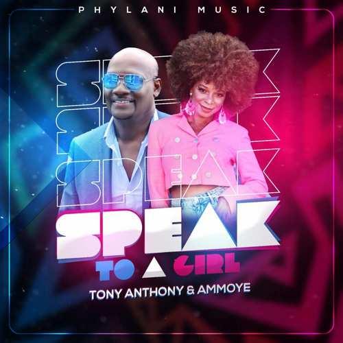 Tony Anthony & Ammoye - Speak To A Girl