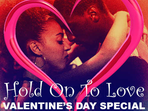 Valentine's Day Special – Hold On To Love