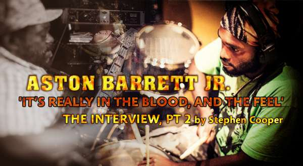 Interview with Aston Barrett, Jr. (of The Wailers) – Part 2