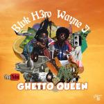 Blvk H3ro x Wayne J – Ghetto Queen | New Video