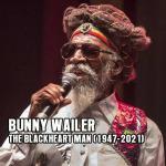 Bunny Wailer – The Blackheart Man (1947-2021)