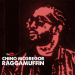Chino McGregor – Raggamuffin | New Video