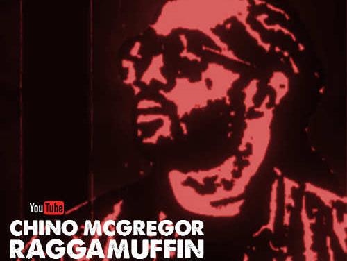 Chino McGregor – Raggamuffin | New Video