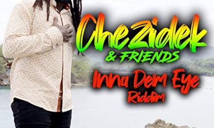 Chezidek & Friends – Inna Dem Eye Riddim