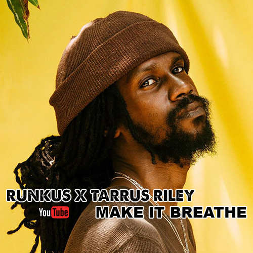 Runkus x Tarrus Riley -Make It Breathe