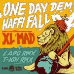 XL Mad – One Day Dem Haffi Fall | New Release