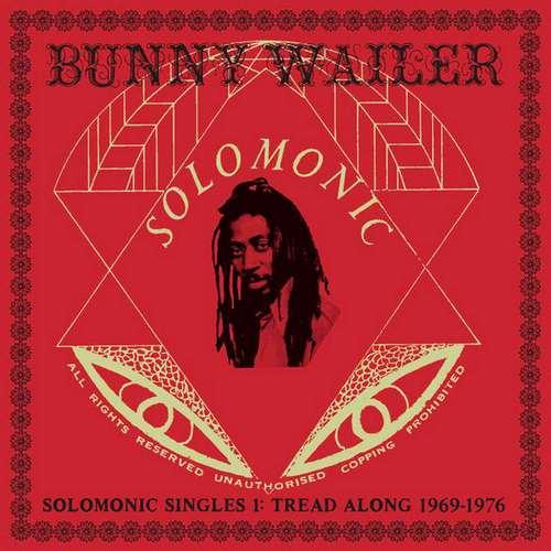 Bunny Wailer - Solomonic Singles 1: Tread Along 1969-1976