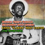Interview with Errol 'Flabba' Holt Carter