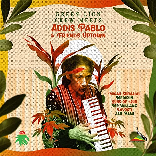Green Lion Crew Meets Addis Pablo & Friends Uptown