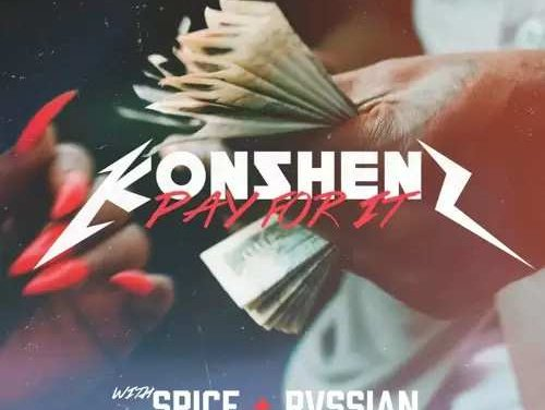 Konshens x Spice x Rvssian – Pay For It | New Video