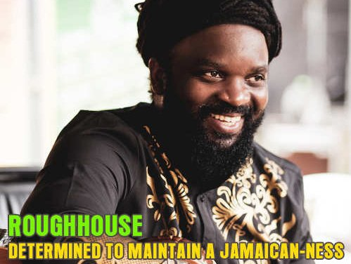 Roughhouse is determined to maintain a Jamaican-ness