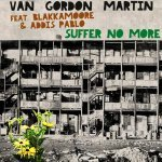 Van Gordon Martin feat. Blakkamoore & Addis Pablo – Suffer No More | New Release