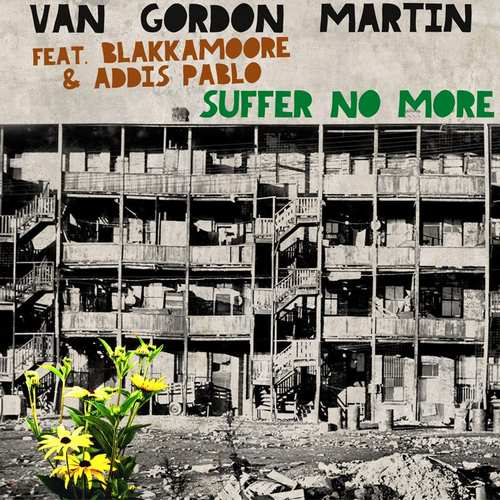 Van Gordon Martin feat. Blakkamoore & Addis Pablo - Suffer No More