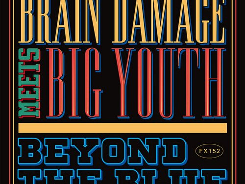 Brain Damage meets Big Youth – Beyond The Blue | New Release