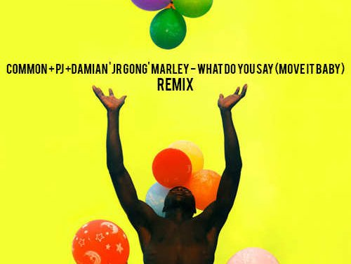 Common x PJ x Damian 'Jr Gong' Marley – What Do You Say (Move It Baby) | New Release