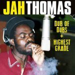 Various – Jah Thomas present Dub Of Dubs + Highest Grade
