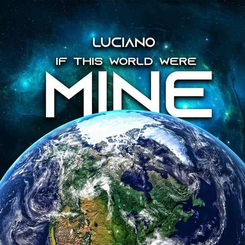 Luciano - If This World Were Mine