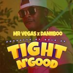 Mr. Vegas x Daniiboo x Gold Up – Tight N' Good | New Video