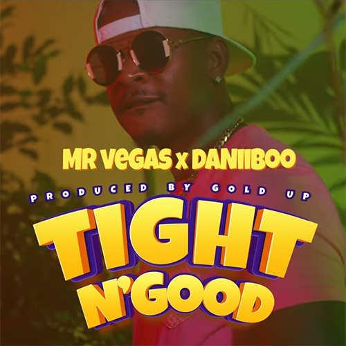Mr. Vegas x Daniiboo x Gold Up - Tight N' Good
