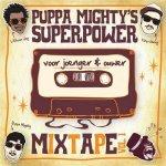 Puppa Mighty's Super Power – Mixtape Vol. 1